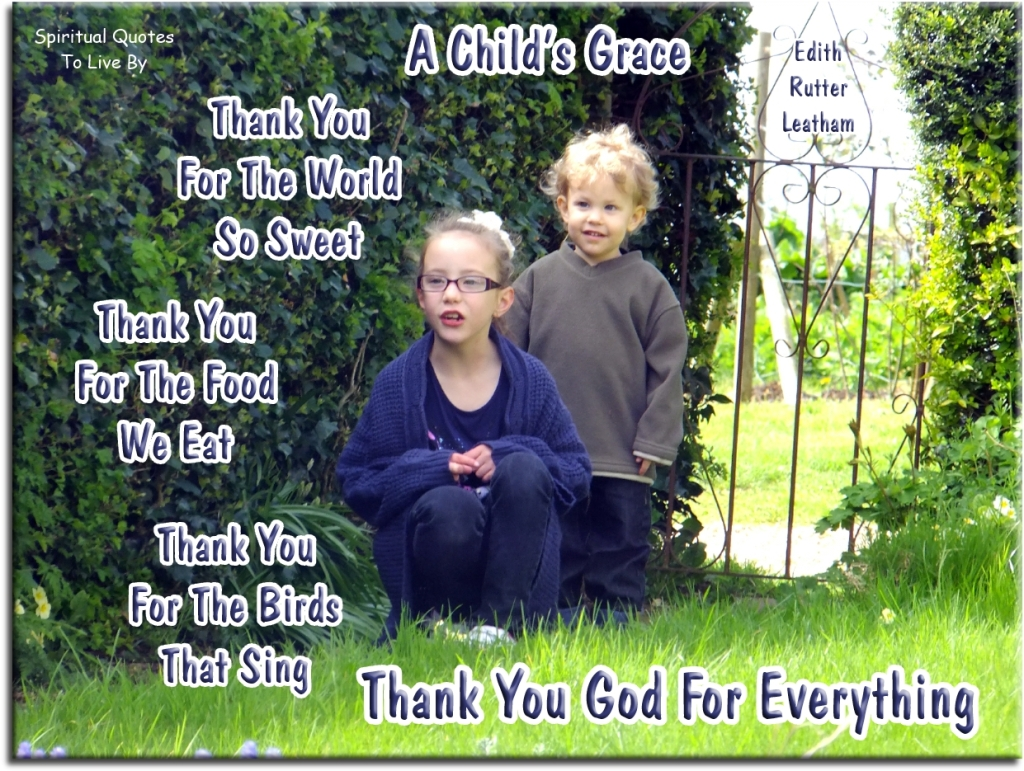 Edith Rutter Leatham quote: A Child's Grace - Thank you for the world so sweet, thank you for the food we eat, thank you for the birds that sing, thank you God for everything - Spiritual Quotes To Live By