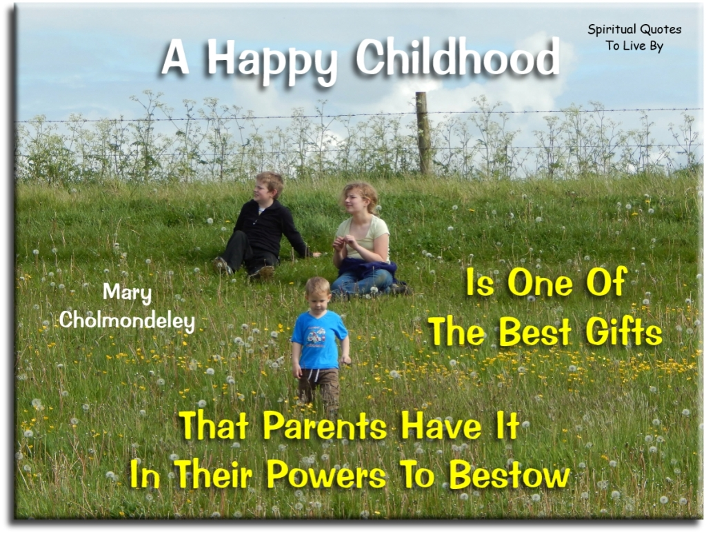 Mary Cholmondeley quote: A happy childhood is one of the best gifts that parents have it in their powers to bestow. - Spiritual Quotes To Live By