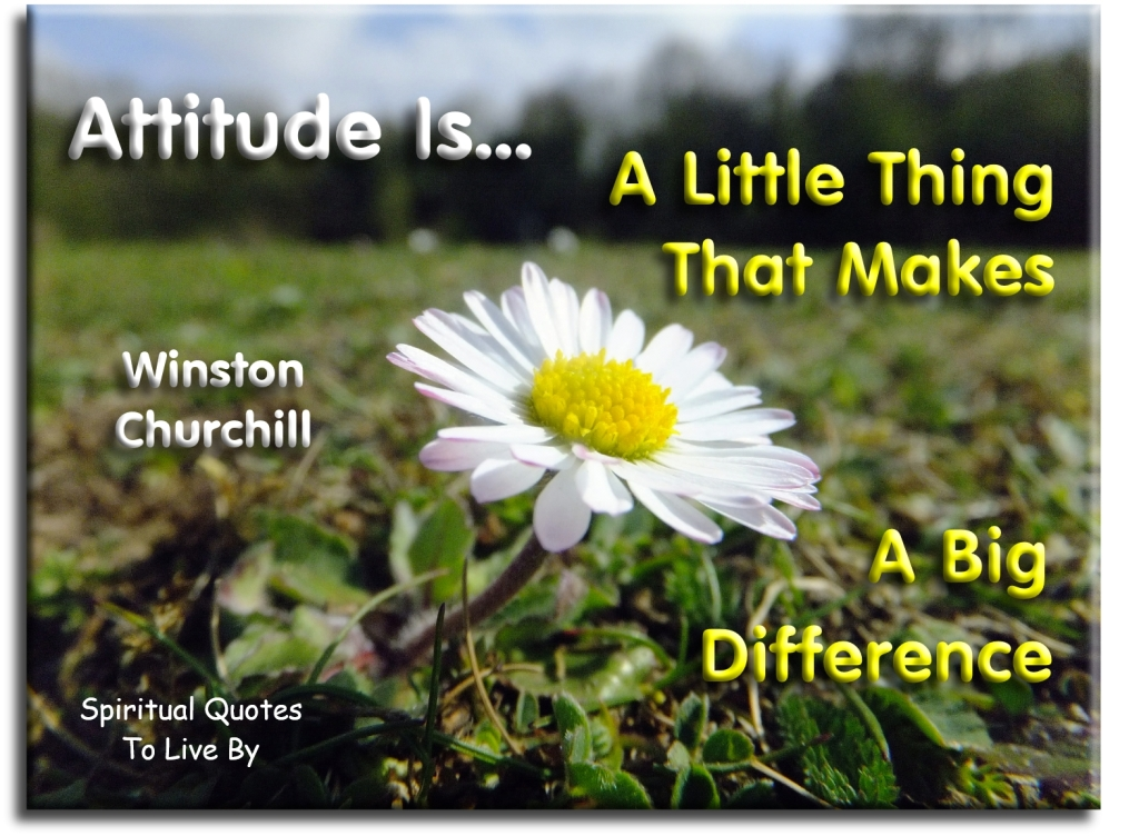Winston Churchill quote: Attitude is a little thing that makes a big difference. - Spiritual Quotes To Live By