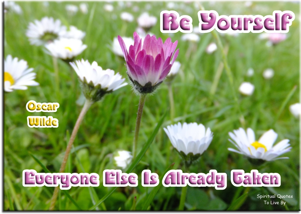 Oscar Wilde quote: Be yourself, everyone else is already taken. - Spiritual Quotes To Live By