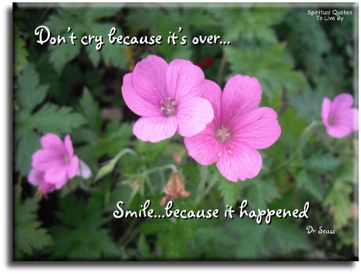 Dr Seuss quote: Don't cry because it's over, smile because it happened. - Spiritual Quotes To Live By
