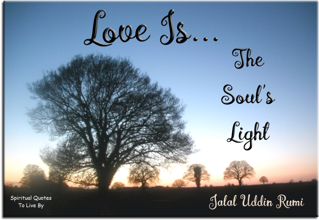 Rumi quote: Love is the Soul's Light. - Spiritual Quotes To Live By