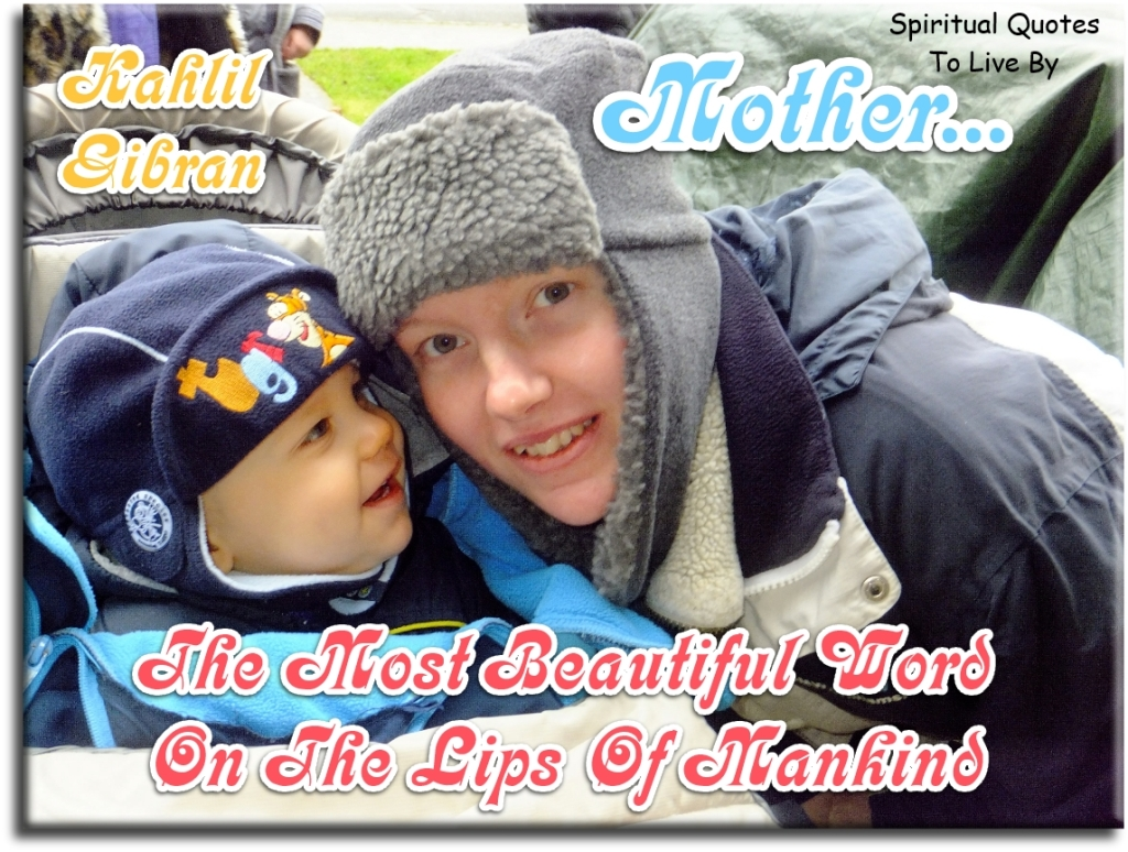 Kahlil Gibran quote: Mother... the most beautiful word on the lips of mankind. - Spiritual Quotes To Live By