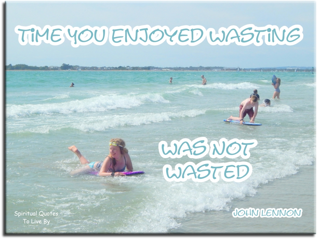 John Lennon quote: Time you enjoyed wasting was not wasted.  - Spiritual Quotes To Live By