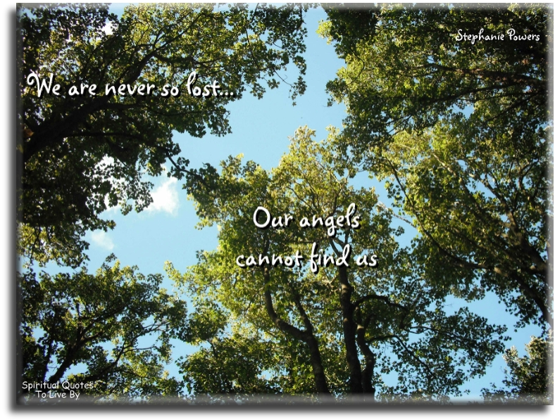 Stephanie Powers quote: We are never so lost our angels cannot find us. - Spiritual Quotes To Live By