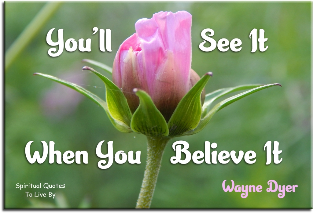 Wayne Dyer quote: You'll seet it when you believe it. - Spiritual Quotes To Live By