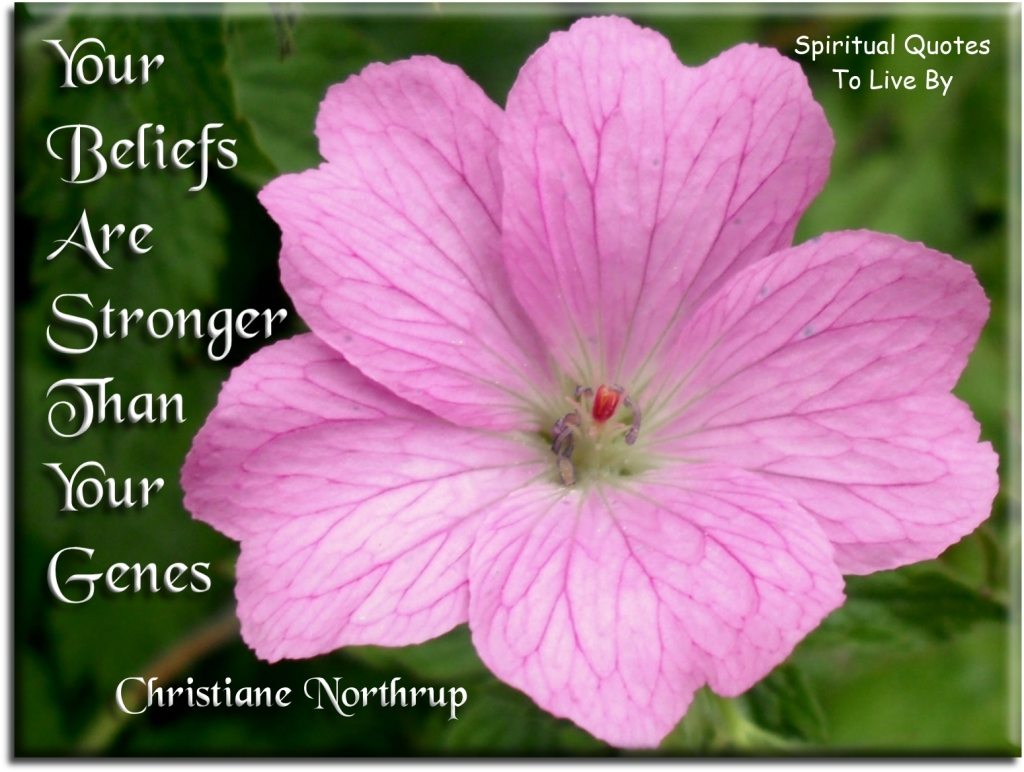 Dr Christiane Northrup quote:Your beliefs are stronger than your genes. - Spiritual Quotes To Live By