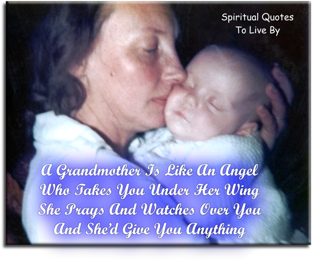 A grandmother is like an angel, who takes you under her wing, she prays and watches over you, and she'd give you anything (unknown) - Spiritual Quotes To Live By