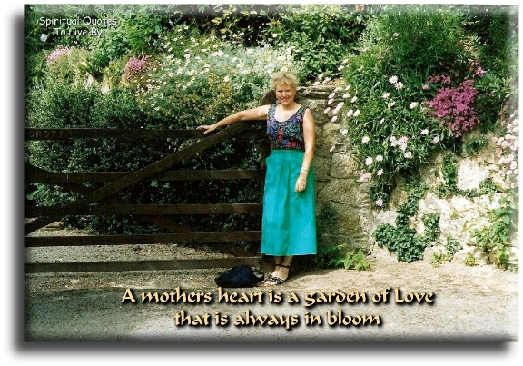 A mother's heart is a garden of love that is always in bloom (unknown) - Spiritual Quotes To Live By