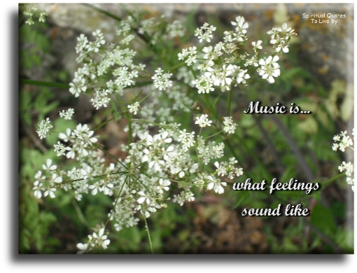 Music is what feelings sound like (unknown) - Spiritual Quotes To Live By
