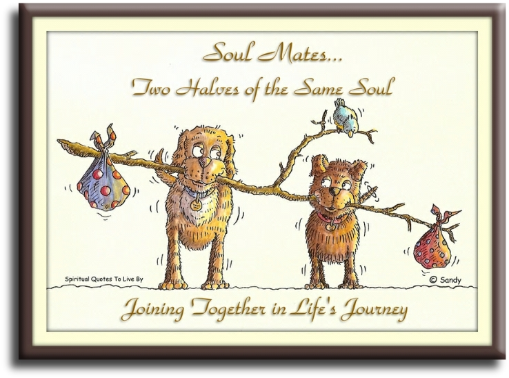 Soul mates... two halves of the same Soul, joining together in life's journey (unknown) - Spiritual Quotes To Live By
