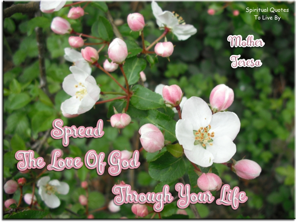 Mother Teresa quote: Spread the love of God through your life. - Spiritual Quotes To Live By