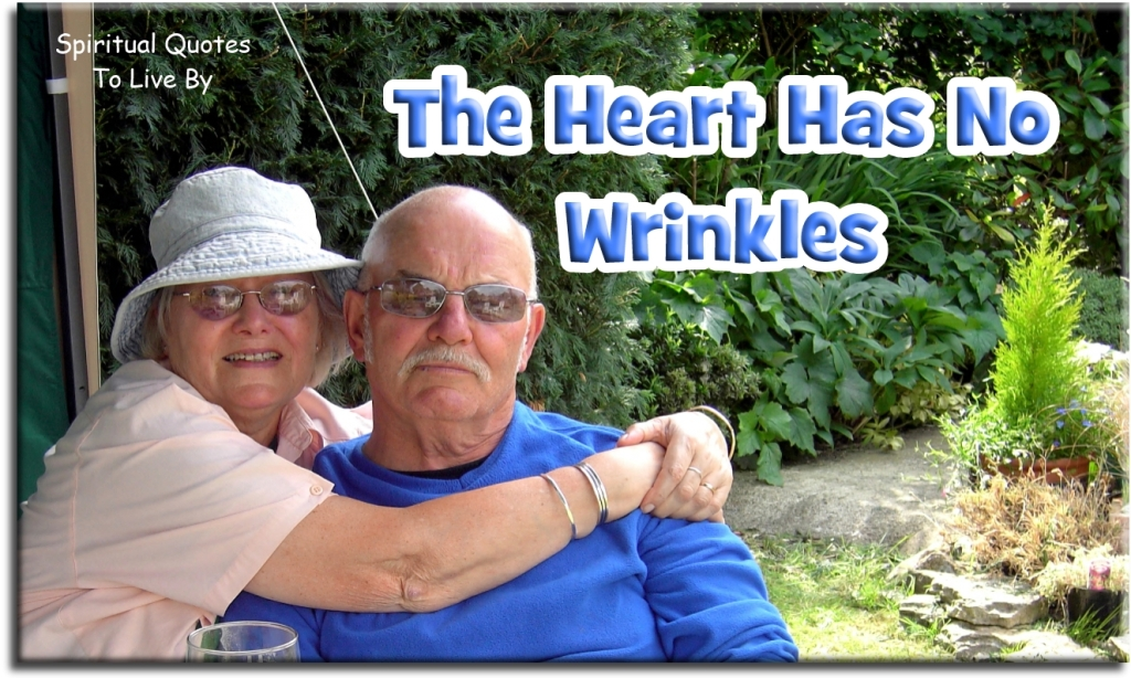 The heart has no wrinkles (unknown) - Spiritual Quotes To Live By