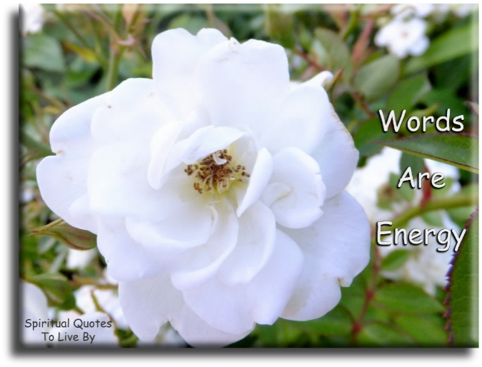 Words are energy (unknown) - Spiritual Quotes To Live By