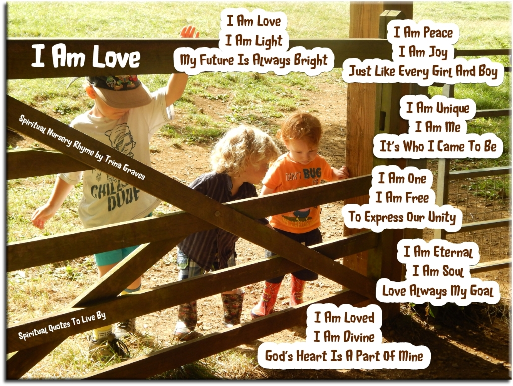 I Am Love - Spiritual nursery rhyme by Trina Graves - Spiritual Quotes To Live By