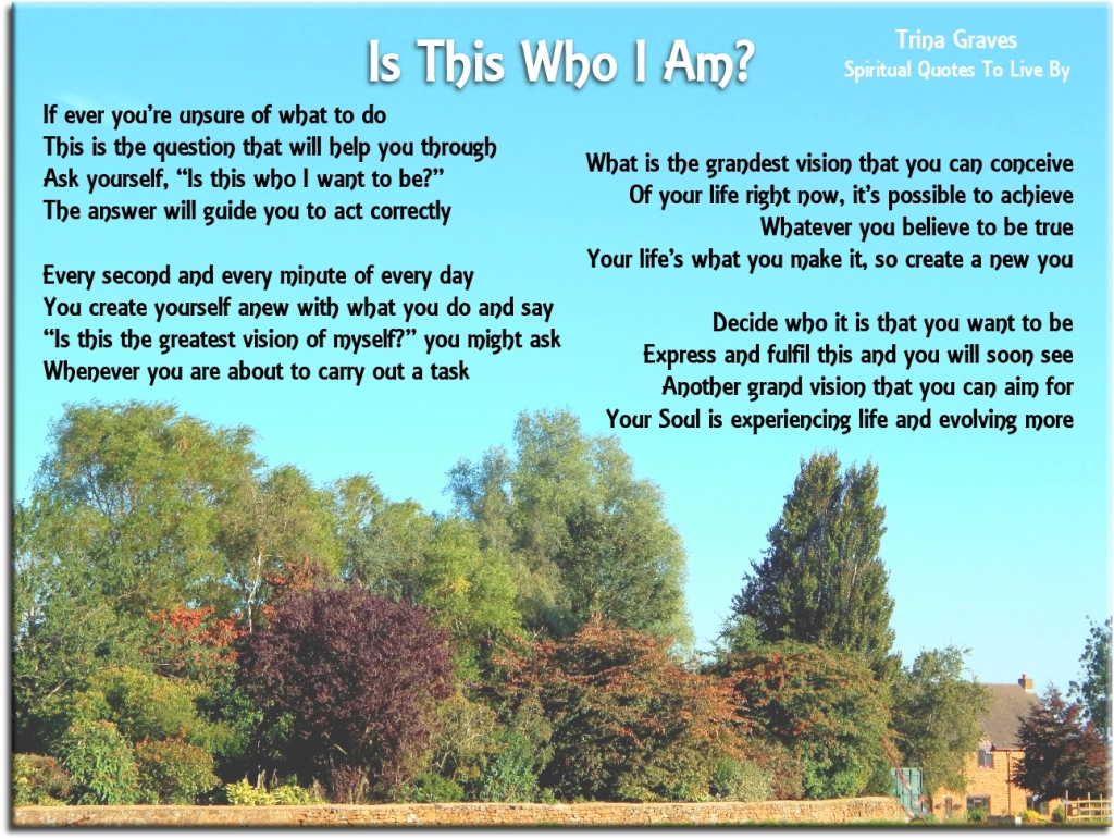 Is This Who I Am? - Inspirational poem by Trina Graves - Spiritual Quotes To Live By